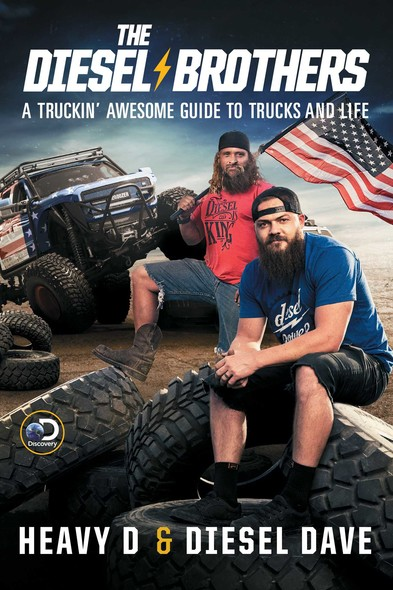 The Diesel Brothers : A Truckin' Awesome Guide to Trucks and Life