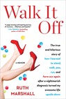 Walk It Off : The True and Hilarious Story of How I Learned to Stand, Walk, Pee, Run, and Have Sex Again After a Nightmarish Diagnosis Turned My Awesome Life Upside Down