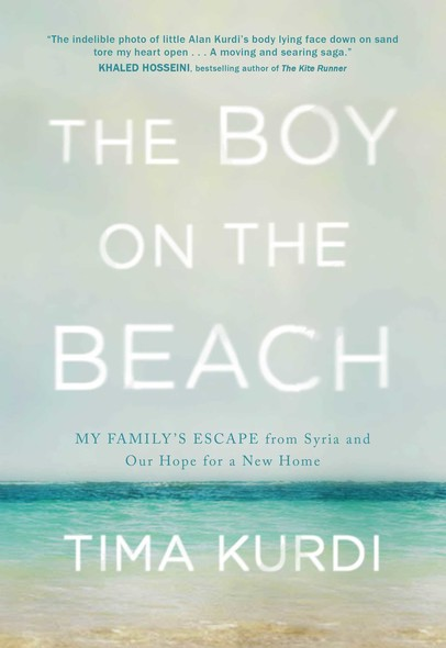 The Boy on the Beach : My Family's Escape from Syria and Our Hope for a New Home