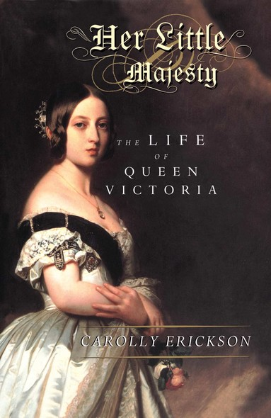 Her Little Majesty : The Life of Queen Victoria