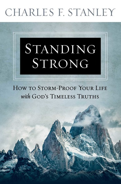Standing Strong : How to Storm-Proof Your Life with God's Timeless Truths
