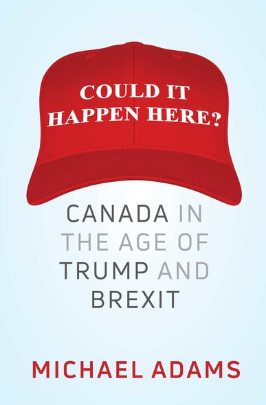 Could It Happen Here? : Canada in the Age of Trump and Brexit