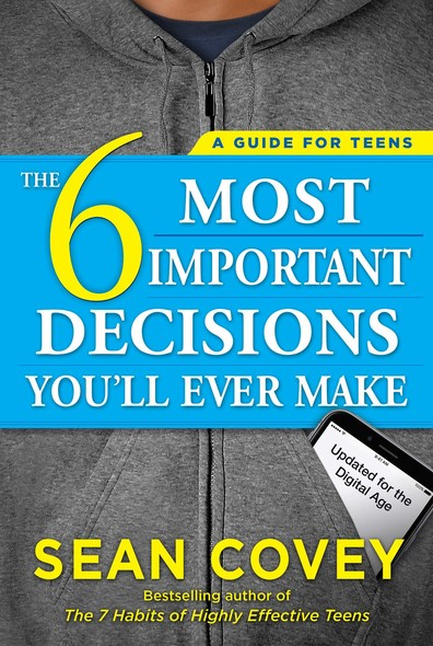 The 6 Most Important Decisions You'll Ever Make : A Guide for Teens: Updated for the Digital Age