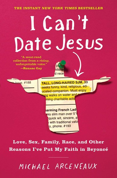 I Can't Date Jesus : Love, Sex, Family, Race, and Other Reasons I've Put My Faith in Beyoncé