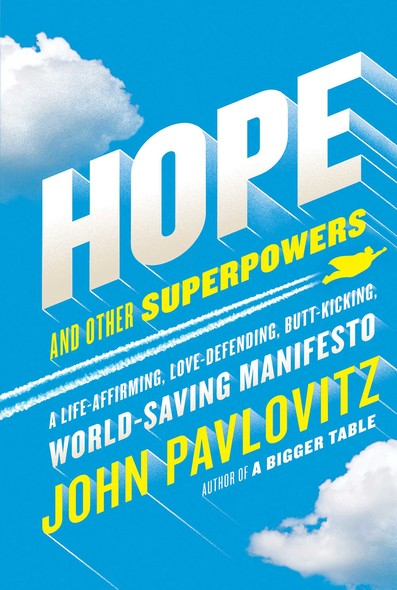 Hope and Other Superpowers : A Life-Affirming, Love-Defending, Butt-Kicking, World-Saving Manifesto