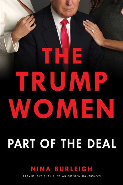 Golden Handcuffs : The Secret History of Trump's Women