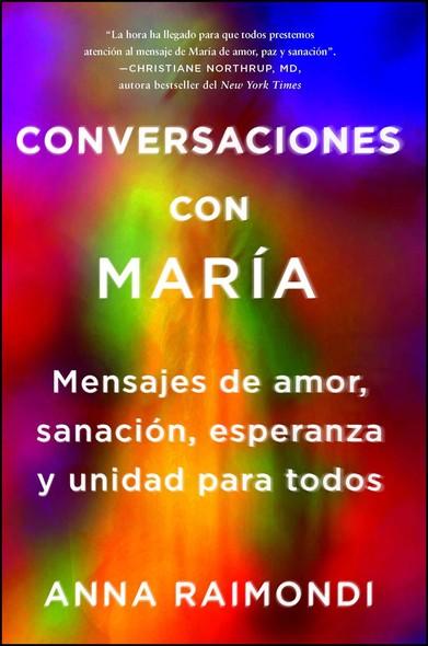 Conversaciones con María (Conversations with Mary Spanish edition) : Mensajes de amor, sanación, esperanza y unidad para todos