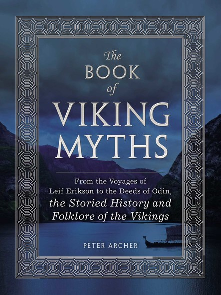 The Book of Viking Myths : From the Voyages of Leif Erikson to the Deeds of Odin, the Storied History and Folklore of the Vikings