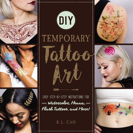 DIY Temporary Tattoo Art : Easy Step-by-Step Instructions for Watercolor, Henna, Flash Tattoos, and More!