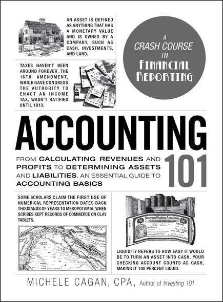 Accounting 101 : From Calculating Revenues and Profits to Determining Assets and Liabilities, an Essential Guide to Accounting Basics