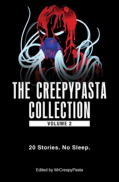 The Creepypasta Collection, Volume 2 : 20 Stories. No Sleep.