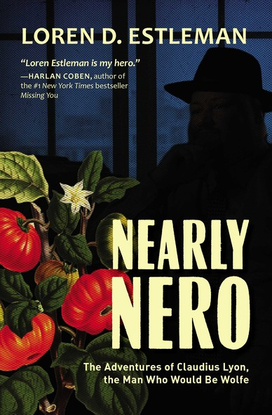 Nearly Nero : The Adventures of Claudius Lyon, the Man Who Would Be Wolfe