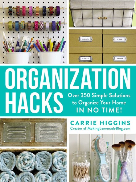 Organization Hacks : Over 350 Simple Solutions to Organize Your Home in No Time!