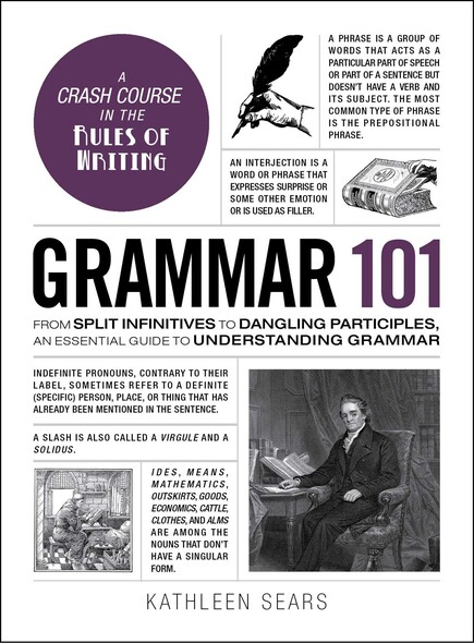 Grammar 101 : From Split Infinitives to Dangling Participles, an Essential Guide to Understanding Grammar