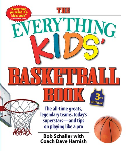The Everything Kids' Basketball Book : The all-time greats, legendary teams, today's superstars—and tips on playing like a pro
