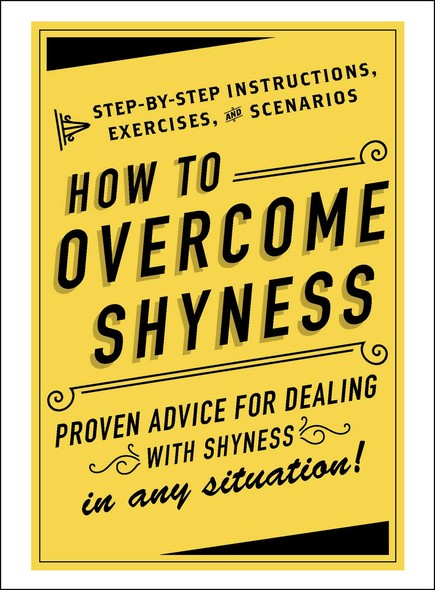 How to Overcome Shyness : Step-by-Step Instructions, Exercises, and Scenarios
