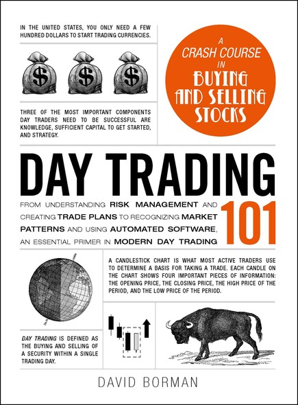 Day Trading 101 : From Understanding Risk Management and Creating Trade Plans to Recognizing Market Patterns and Using Automated Software, an Essential Primer in Modern Day Trading