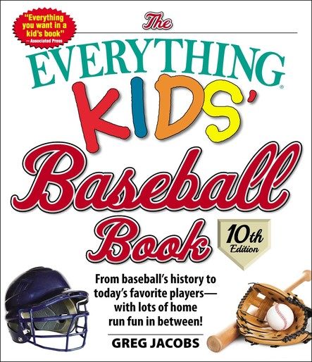 The Everything Kids' Baseball Book, 10th Edition : From baseball's history to today's favorite players—with lots of home run fun in between!