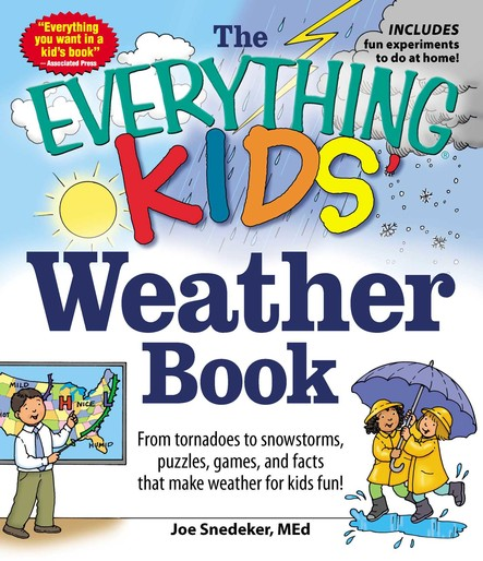 The Everything KIDS' Weather Book : From Tornadoes to Snowstorms, Puzzles, Games, and Facts That Make Weather for Kids Fun!