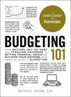 Budgeting 101 : From Getting Out of Debt and Tracking Expenses to Setting Financial Goals and Building Your Savings, Your Essential Guide to Budgeting