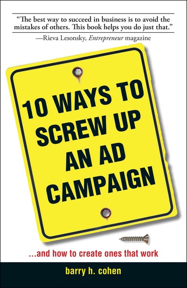 10 Ways To Screw Up An Ad Campaign : And How to Create Ones That Work