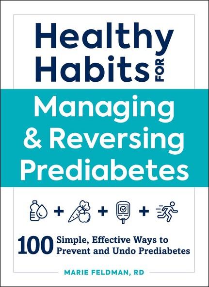 Healthy Habits for Managing & Reversing Prediabetes : 100 Simple, Effective Ways to Prevent and Undo Prediabetes