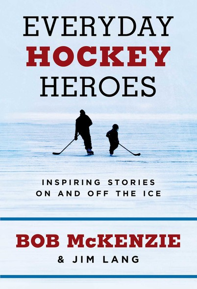 Everyday Hockey Heroes : Inspiring Stories On and Off the Ice