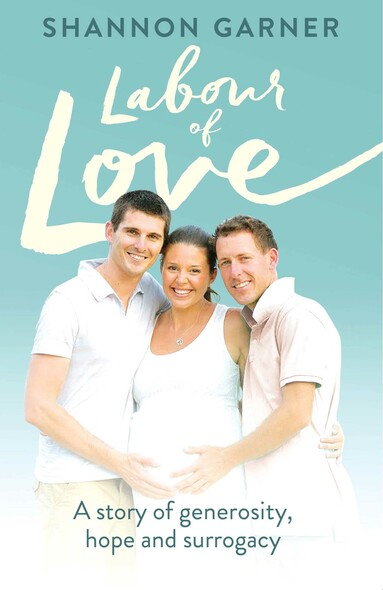 Labour of Love : A  Story of Generosity, Hope and Surrogacy