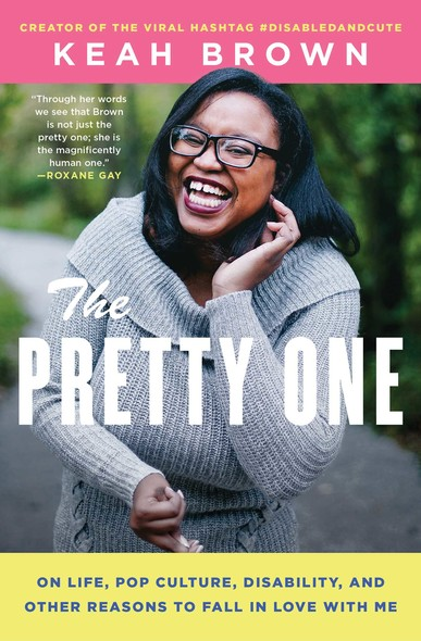 The Pretty One : On Life, Pop Culture, Disability, and Other Reasons to Fall in Love with Me