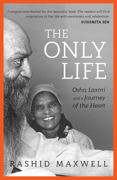 The Only Life : Osho, Laxmi and a Journey of the Heart