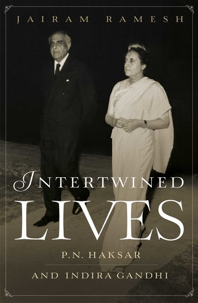 Intertwined Lives : P.N. Haksar & Indira Gandhi