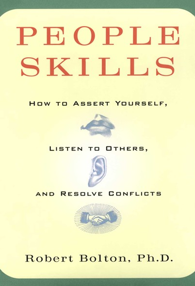 People Skills : How To Assert Yourself, Listen To Others, And Resolve Conflicts