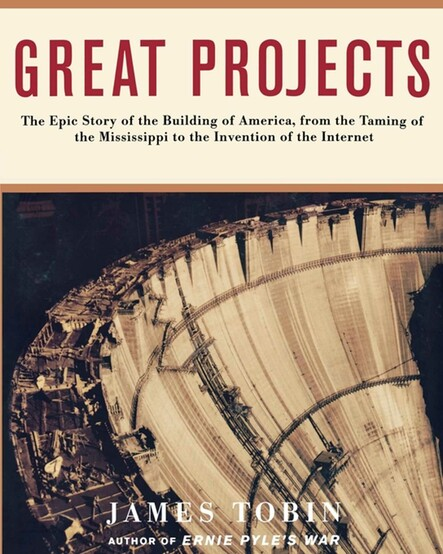 Great Projects : The Epic Story of the Building of America, from the Taming of the Mississippi to the Invention of the Internet