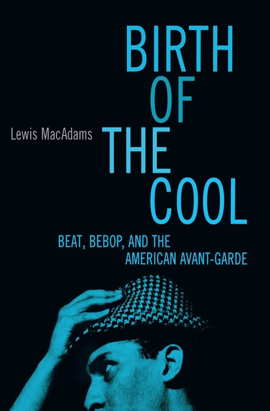 Birth of the Cool : Beat, Bebop, and the American Avant Garde