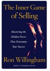The Inner Game of Selling : Mastering the Hidden Forces that Determine Your Success