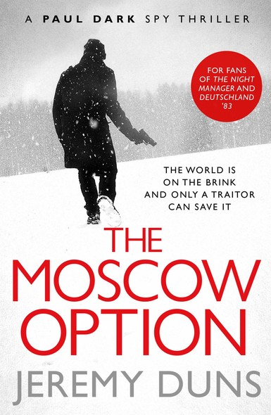 The Moscow Option (Paul Dark 3) : Forget Bond. Forget Bourne. Discover Dark.