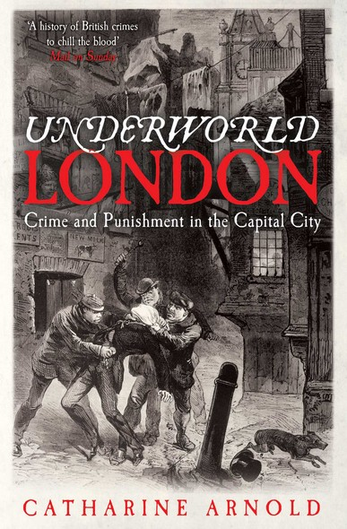 Underworld London : Crime and Punishment in the Capital City