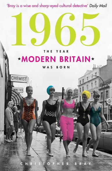 1965 : The Year Modern Britain was Born