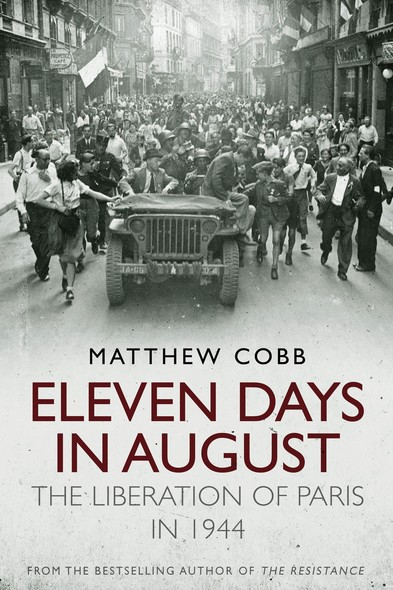 Eleven Days in August : The Liberation of Paris in 1944