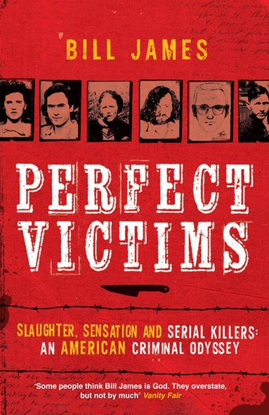Perfect Victims : Slaughter, Sensation and Serial Killers: An American Criminal Odyssey