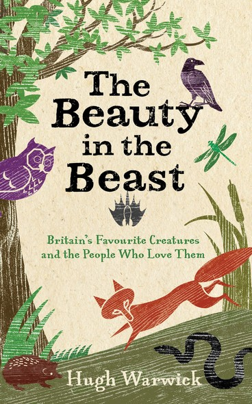 The Beauty in the Beast : Britain's Favourite Creatures and the People Who Love Them