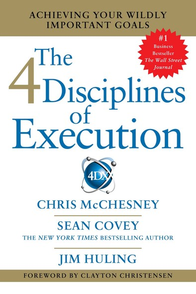 4 Disciplines of Execution : Achieving Your Wildly Important Goals