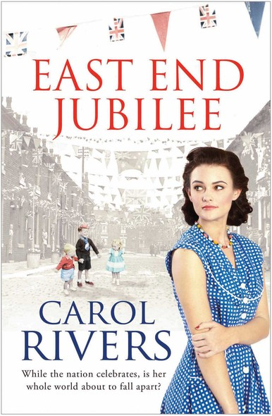 East End Jubilee : The war is over, but her struggle is just beginning. A heart-wrenching family saga about love and community