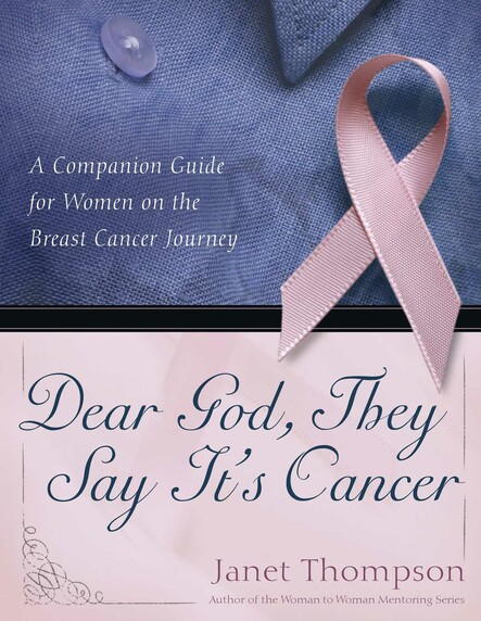 Dear God, They Say It's Cancer : A Companion Guide for Women on the Breast Cancer Journey