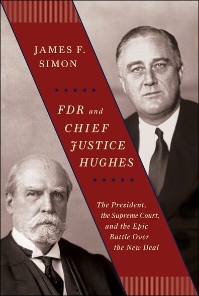 FDR and Chief Justice Hughes : The President, the Supreme Court, and the Epic Battle Over the New Deal