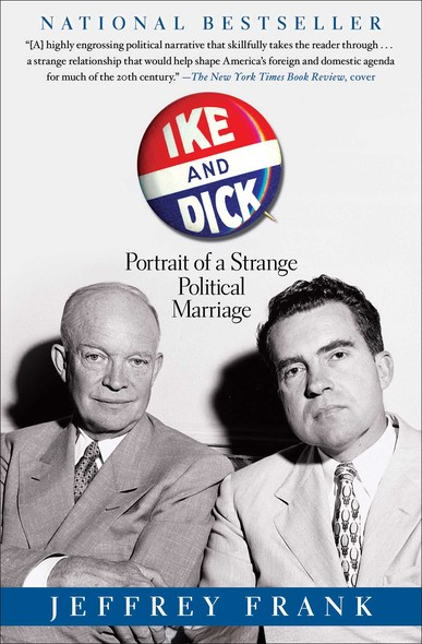 Ike and Dick : Portrait of a Strange Political Marriage