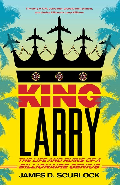 King Larry : The Life and Ruins of a Billionaire Genius