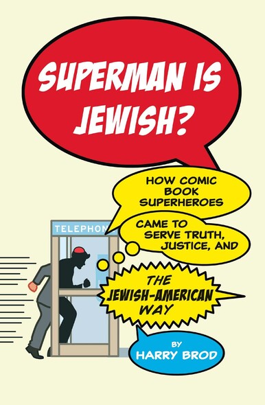 Superman Is Jewish? : How Comic Book Superheroes Came to Serve Truth, Justice, and the Jewish-American Way