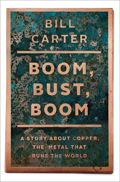 Boom, Bust, Boom : A Story About Copper, the Metal that Runs the World