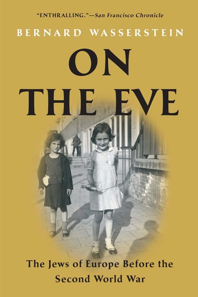 On the Eve : The Jews of Europe Before the Second World War